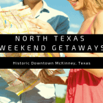 North Texas Weekend Getaways & Day Trips